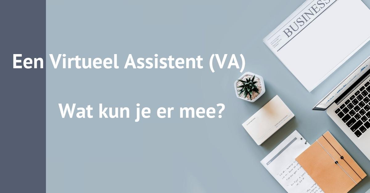 Een Virtueel Assistent (VA), wat kun je er mee?
